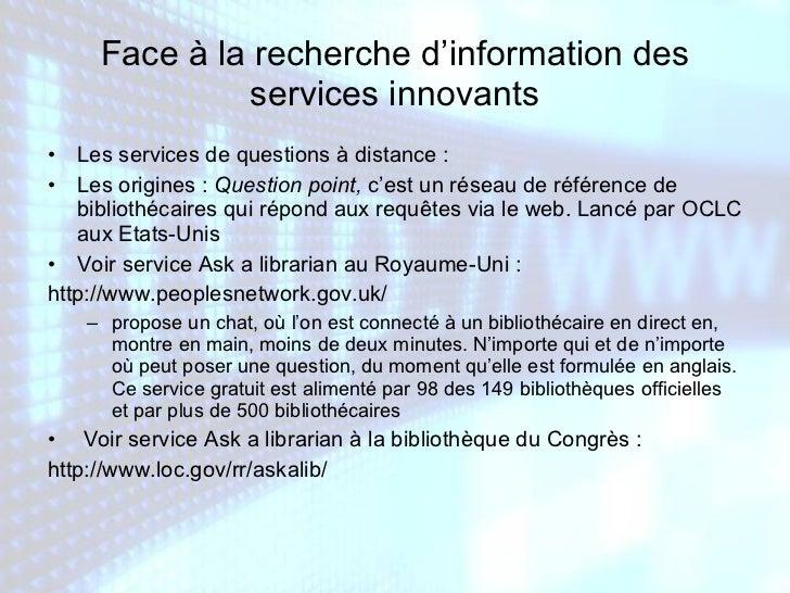 Face à la recherche d'information des services innovants <ul><li>Les services de questions à distance :  </li></ul><ul><li...