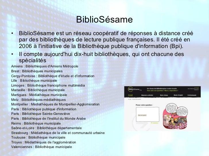 BiblioSésame <ul><li>BiblioSésame est un réseau coopératif de réponses à distance créé par des bibliothèques de lecture pu...