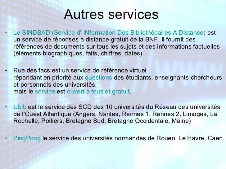 Autres services  <ul><li>Le SINDBAD (Service d' INformation Des Bibliothécaires A Distance)  est un service de réponses à ...