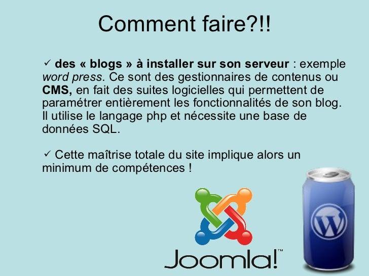Comment faire?!! <ul><ul><ul><li>des « blogs » à installer sur son serveur  : exemple  word press . Ce sont des gestionnai...