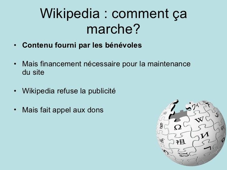 Wikipedia : comment ça marche? <ul><li>Contenu fourni par les bénévoles </li></ul><ul><li>Mais financement nécessaire pour...