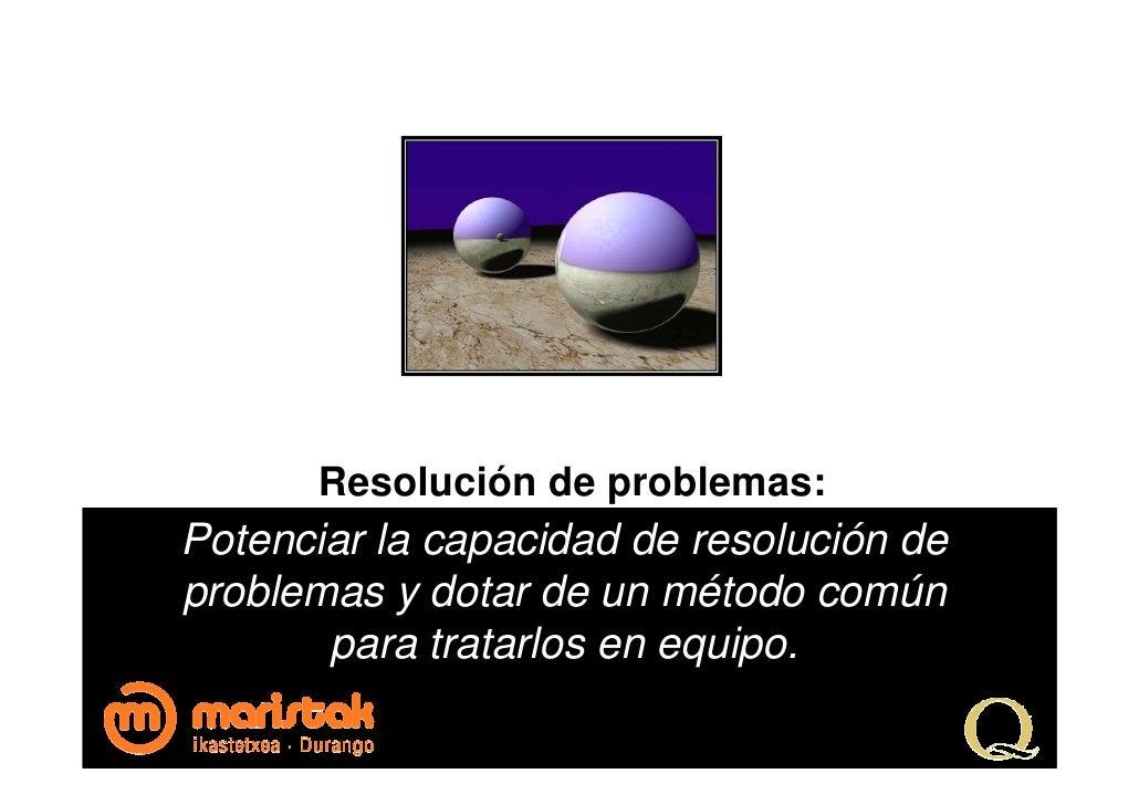 Resolución de problemas:Potenciar la capacidad de resolución deproblemas y dotar de un método común       para tratarlos e...