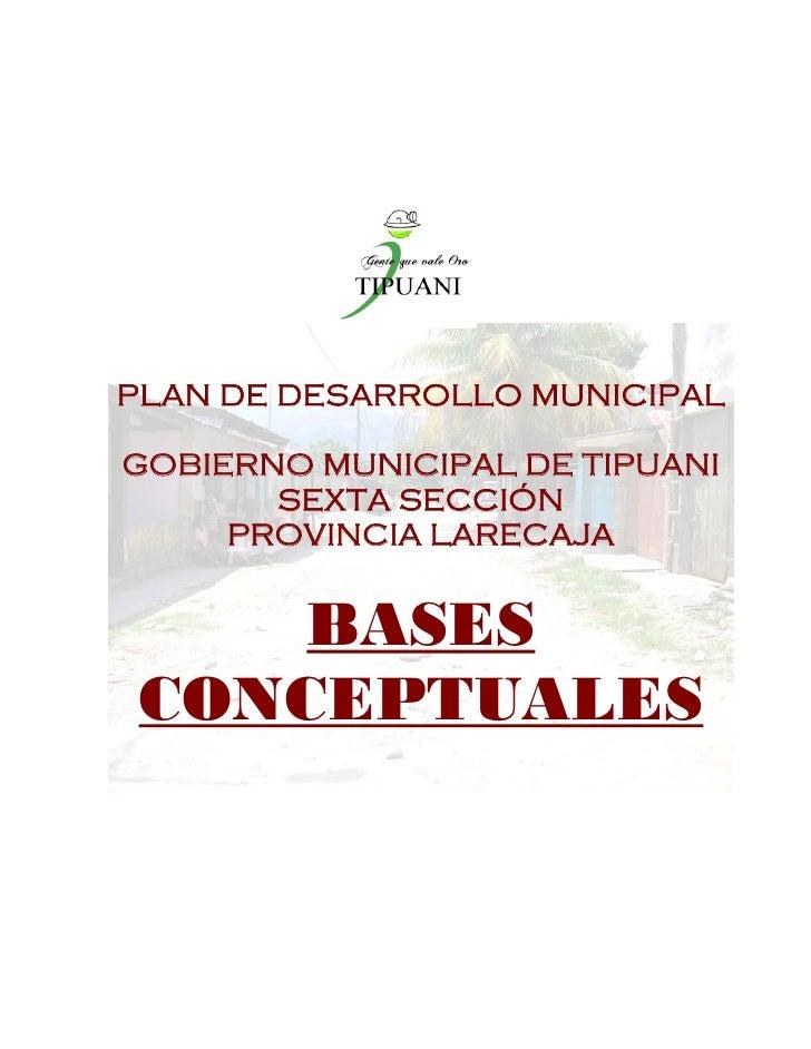 PLAN DE DESARROLLO MUNICIPALGOBIERNO MUNICIPAL DE TIPUANI       SEXTA SECCIÓN     PROVINCIA LARECAJA     BASES CONCEPTUALES