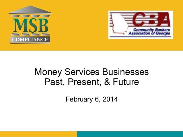 Money Services Businesses  Past, Present, & Future  February 6, 2014