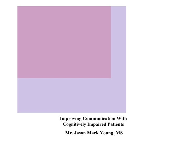 Improving Communication With Cognitively Impaired Patients Mr. Jason Mark Young, MS