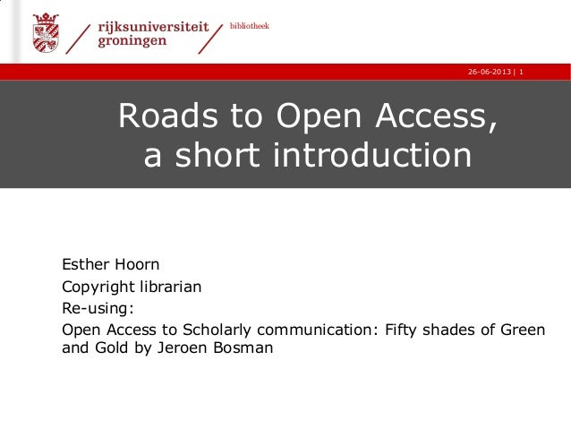| bibliotheek 26-06-2013 1 Roads to Open Access, a short introduction Esther Hoorn Copyright librarian Re-using: Open Acce...