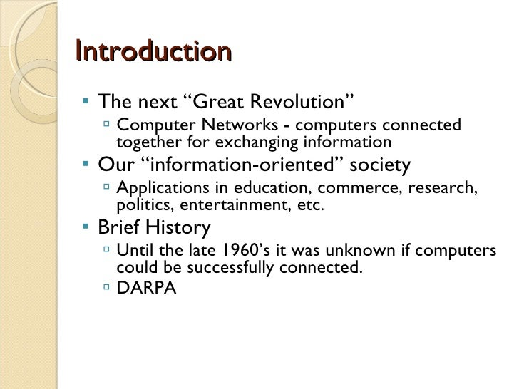 "Introduction <ul><li>The next ""Great Revolution"" </li></ul><ul><ul><li>Computer Networks - computers connected together fo..."