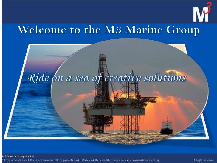 M3 Marine Group Pte Ltd1 Commonwealth Lane #06-21 One Commonwealth Singapore149544 t: +65 6327 4606 m: mail@m3marine.com.s...