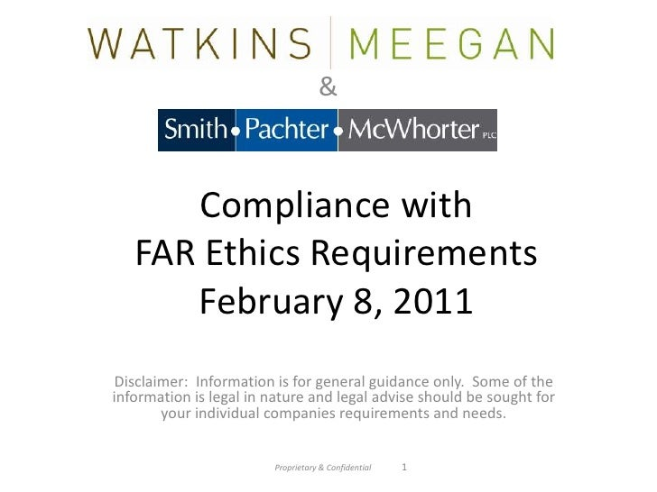 &<br />Compliance with FAR Ethics RequirementsFebruary 8, 2011 <br />Disclaimer:  Information is for general guidance only...