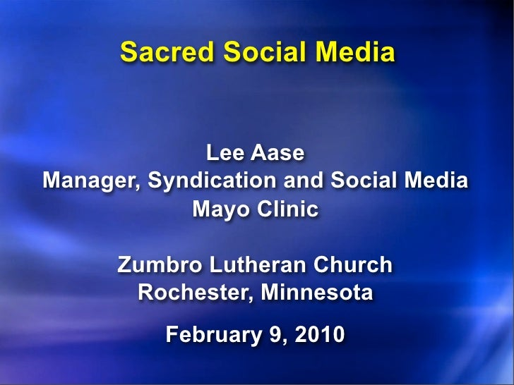 Sacred Social Media                Lee Aase Manager, Syndication and Social Media             Mayo Clinic        Zumbro Lu...