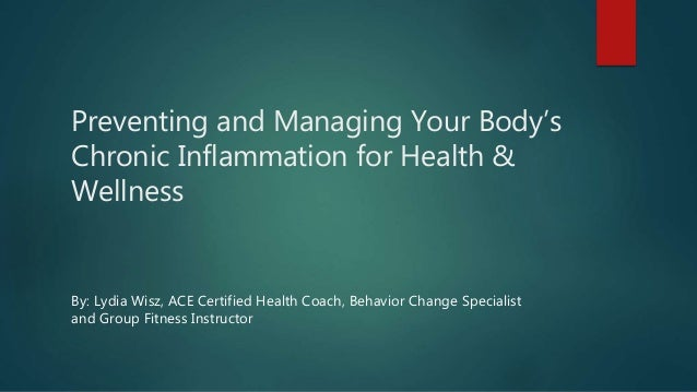 Preventing and Managing Your Body's Chronic Inflammation for Health & Wellness By: Lydia Wisz, ACE Certified Health Coach,...