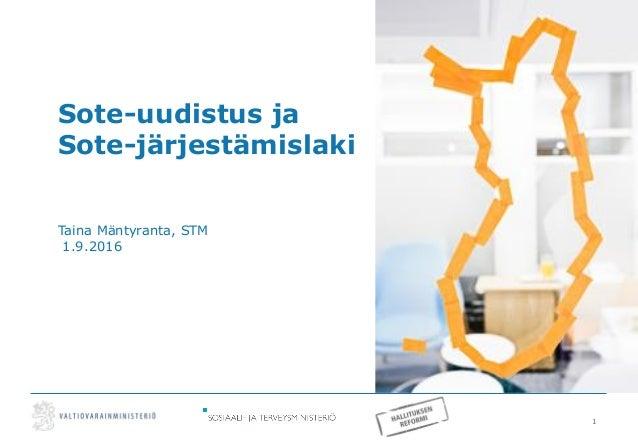 1 Sote-uudistus ja Sote-järjestämislaki Taina Mäntyranta, STM 1.9.2016