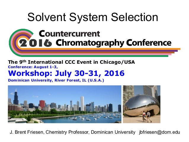 Solvent System Selection The 9th International CCC Event in Chicago/USA Conference: August 1-3, Workshop: July 30-31, 2016...