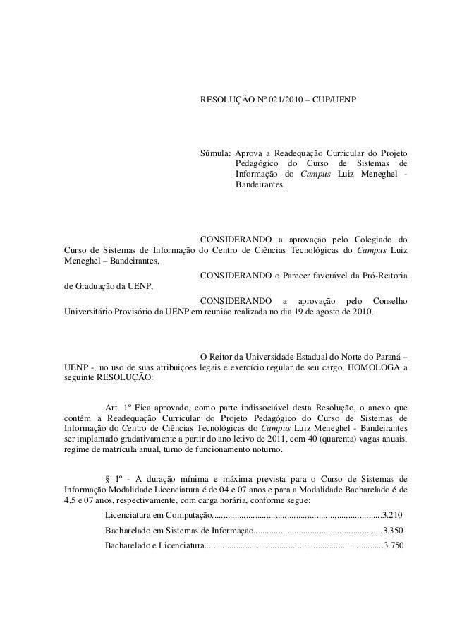 RESOLUÇÃO Nº 021/2010 – CUP/UENP Súmula: Aprova a Readequação Curricular do Projeto Pedagógico do Curso de Sistemas de Inf...