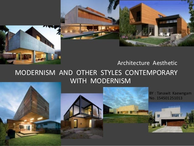 Architecture Aesthetic  MODERNISM AND OTHER STYLES CONTEMPORARY  WITH MODERNISM  BY : Tanawit Kaewngam  No. 154501251013