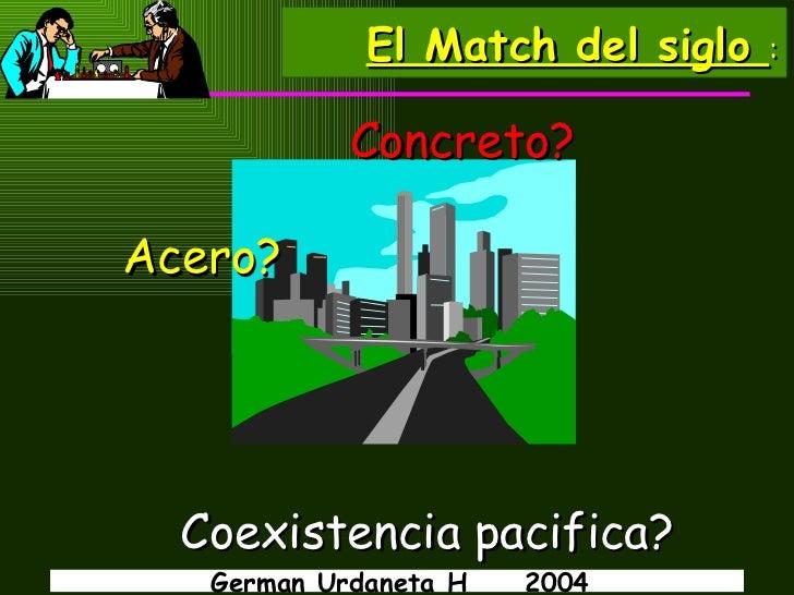 El Match del siglo  : Concreto?  Acero? Coexistencia pacifica?