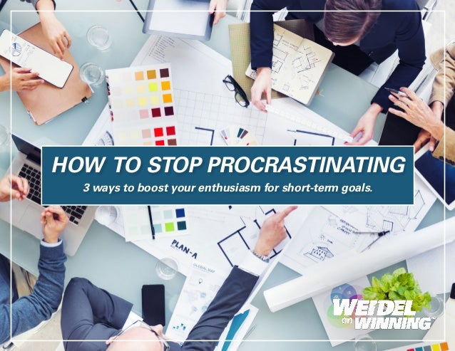 HOW TO STOP PROCRASTINATING 3 ways to boost your enthusiasm for short-term goals.