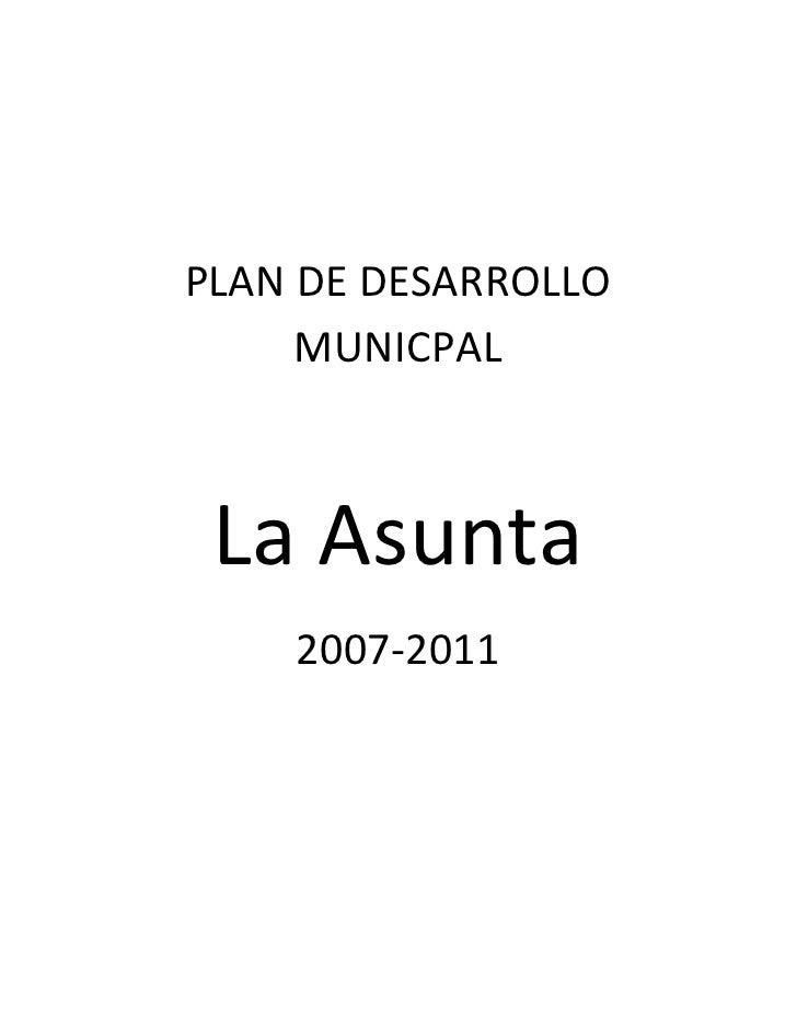 PLAN DE DESARROLLO     MUNICPAL La Asunta    2007-2011