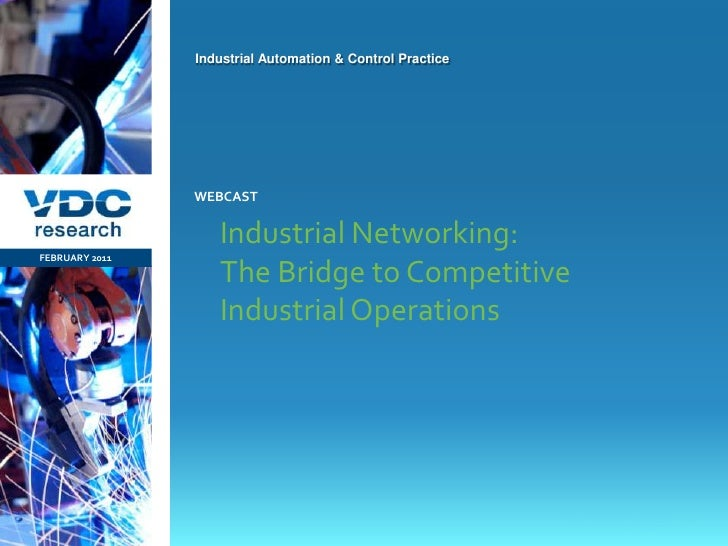 Industrial Networking:  The Bridge to Competitive Industrial Operations<br />FEBRUARY 2011<br />webcast<br />