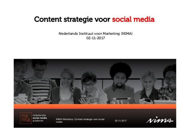 Content strategie voor social media NIMA Workshop: Content strategie voor social media 02-11-2017 Nederlands Instituut voo...