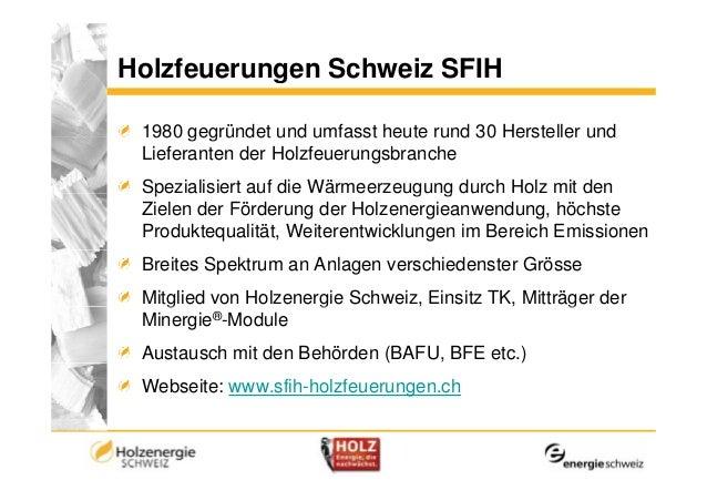 Holzfeuerungen Schweiz SFIH           g 1980 gegründet und umfasst heute rund 30 Hersteller und Lieferanten der Holzfeueru...