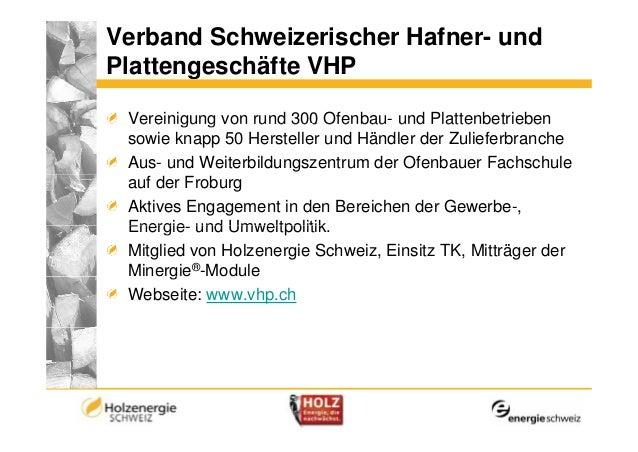 Verband Schweizerischer Hafner- undPlattengeschäfte VHP Vereinigung von rund 300 Ofenbau- und Plattenbetrieben            ...