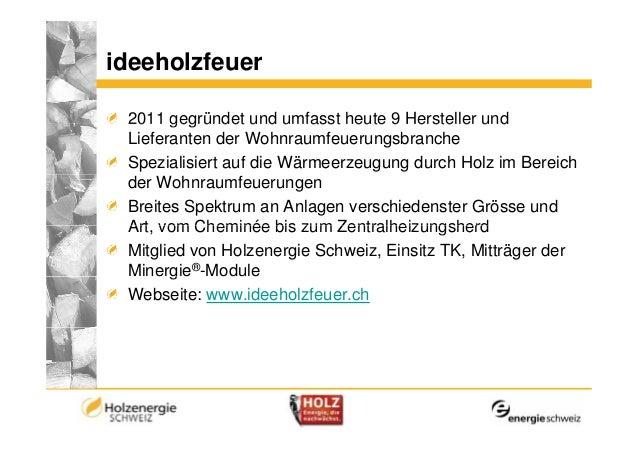 ideeholzfeuer 2011 gegründet und umfasst heute 9 Hersteller und Lieferanten der Wohnraumfeuerungsbranche Spezialisiert auf...