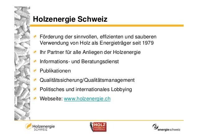 Holzenergie Schweiz        g Förderung der sinnvollen, effizienten und sauberen Verwendung von Holz als Energieträger seit...