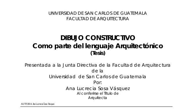 UNIVERSIDAD DE SAN CARLOS DE GUATEMALA FACULTAD DE ARQUITECTURA  DIBUJO CONSTRUCTIVO Como parte del lenguaje Arquitectónic...