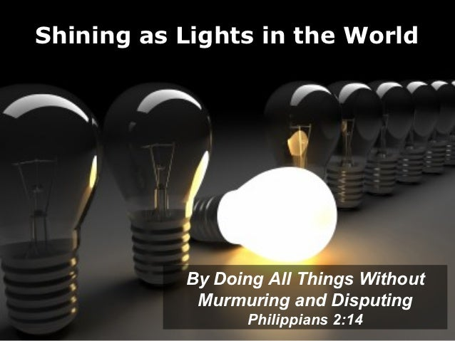 Shining as Lights in the World           By Doing All Things Without            Murmuring and Disputing                 Ph...