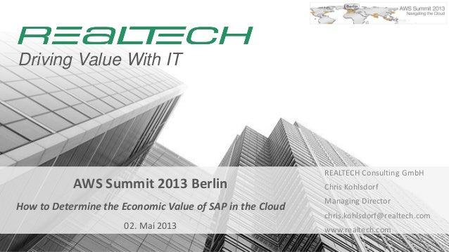 Driving Value With ITAWS Summit 2013 BerlinHow to Determine the Economic Value of SAP in the Cloud02. Mai 2013REALTECH Con...