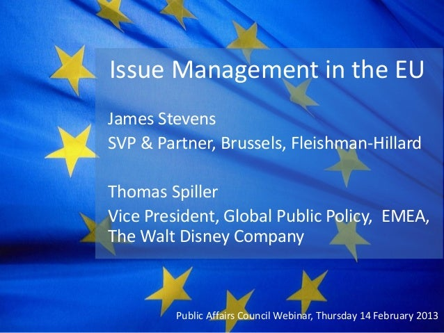 Issue Management in the EUJames StevensSVP & Partner, Brussels, Fleishman-HillardThomas SpillerVice President, Global Publ...