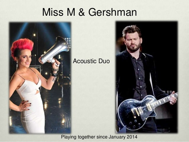 Miss M & Gershman Acoustic Duo Playing together since January 2014