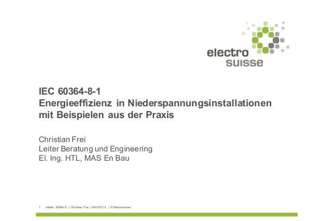 Ineltec 60364-8  | Christian  Frei | 09.09.2015  | © Electrosuisse Christian Frei Leiter Beratung und Engineeri...