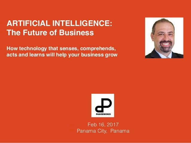 • ARTIFICIAL INTELLIGENCE: • The Future of Business • How technology that senses, comprehends, acts and learns will help y...