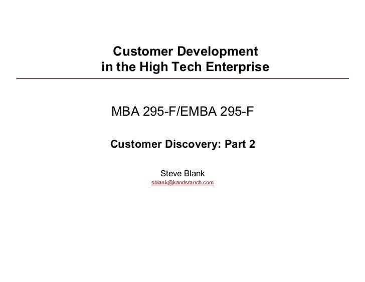 Customer Development in the High Tech Enterprise    MBA 295-F/EMBA 295-F   Customer Discovery: Part 2             Steve Bl...