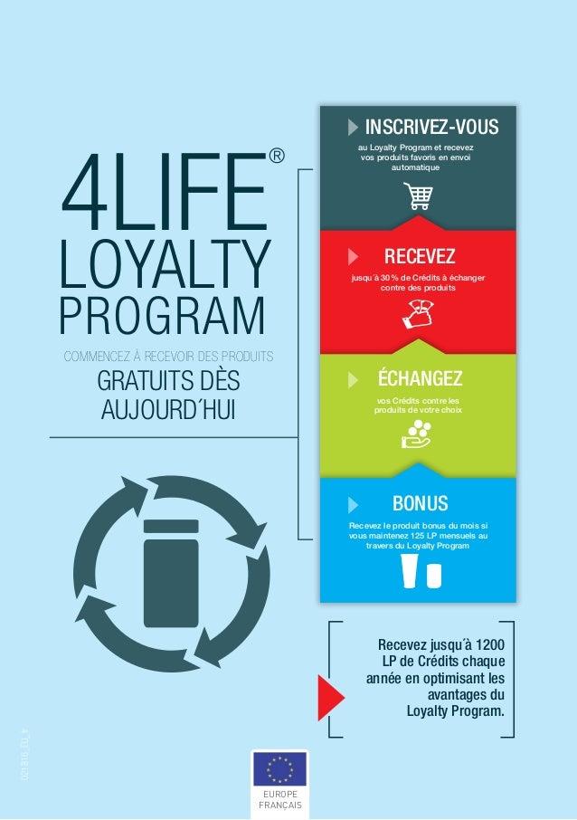 4LIFE ® LOYALTY PROGRAM COMMENCEZ À RECEVOIR DES PRODUITS GRATUITS DÈS AUJOURD´HUI Recevez jusqu´à 1200 LP de Crédits chaq...