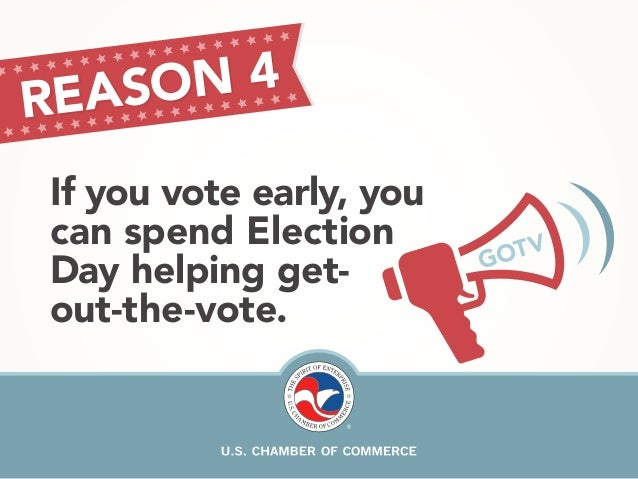 REA SON 4  If you vote early, you  can spend Election  Day helping get-out-  the-vote. GOTV