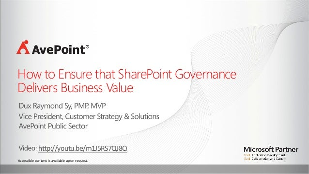 How to Ensure that SharePoint Governance  Delivers Business Value    h4p://youtu.be/m1J5RS7QJ8Q Accessible  content ...