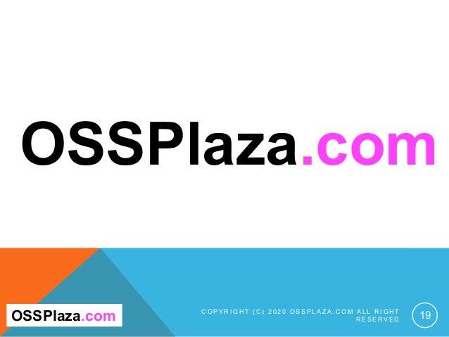 C O P Y R I G H T ( C ) 2 0 2 0 O S S P L A Z A . C O M A L L R I G H T R E S E R V E D 19OSSPlaza.com OSSPlaza.com
