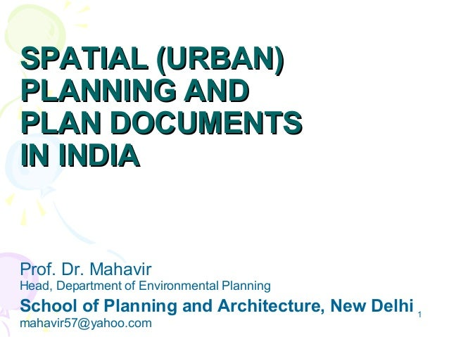 SPATIAL (URBAN)PLANNING ANDPLAN DOCUMENTSIN INDIAProf. Dr. MahavirHead, Department of Environmental PlanningSchool of Plan...