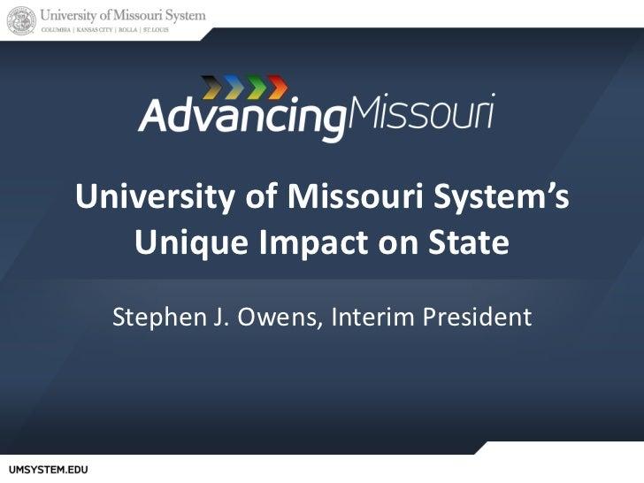 University of Missouri System's   Unique Impact on State  Stephen J. Owens, Interim President   Slide 1