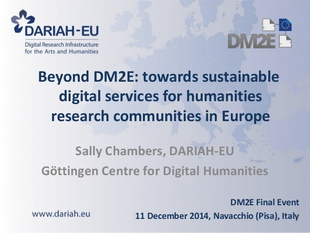 Beyond DM2E: towards sustainable  digital services for humanities  research communities in Europe  Sally Chambers, DARIAH-...
