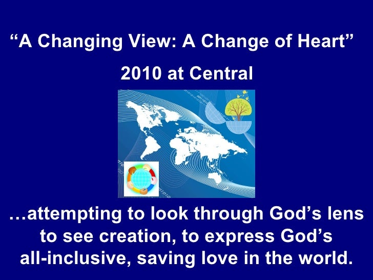 """"""" A Changing View: A Change of Heart"""" """" 2010 at Central … attempting to look through God's lens to see creation, to expres..."""