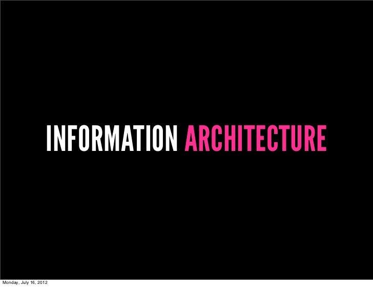 INFORMATION ARCHITECTUREMonday, July 16, 2012
