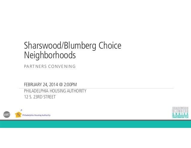Sharswood/Blumberg Choice Neighborhoods PARTNERSCONVENING FEBRUARY 24, 2014 @ 2:00PM PHILADELPHIA HOUSINGAUTHORITY 12 S. ...