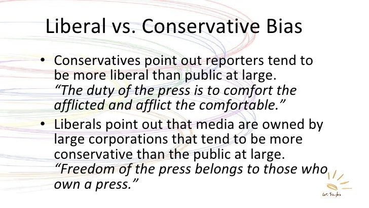 """Liberal vs. Conservative Bias <ul><li>Conservatives point out reporters tend to be more liberal than public at large. """"The..."""
