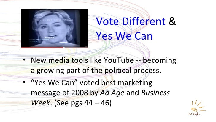 Vote Different  & Yes We Can <ul><li>New media tools like YouTube -- becoming a growing part of the political process. </l...