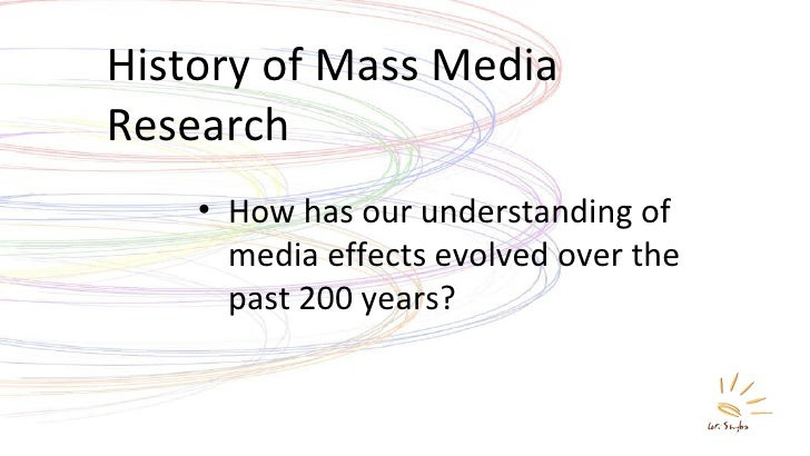 History of Mass Media Research <ul><li>How has our understanding of media effects evolved over the past 200 years? </li></ul>