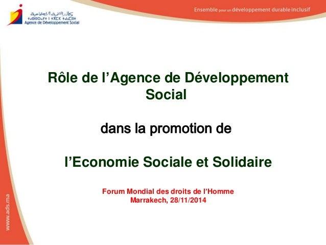 Rôle de l'Agence de Développement  Social  dans la promotion de  l'Economie Sociale et Solidaire  Forum Mondial des droits...